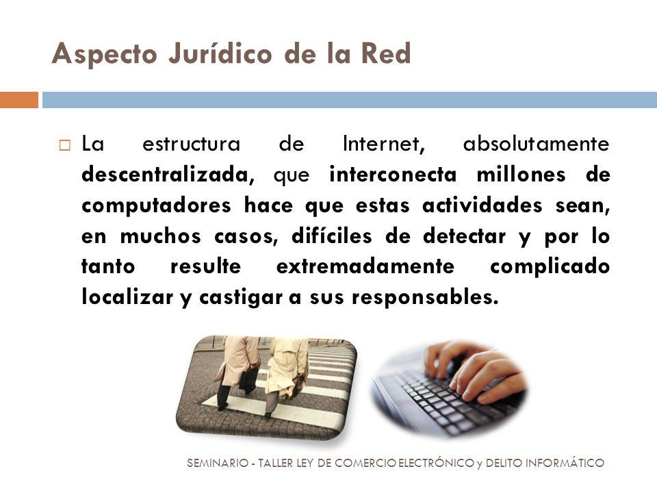 Aspecto Jurídico de la Red La estructura de Internet, absolutamente descentralizada, que interconecta millones de computadores hace que estas activida