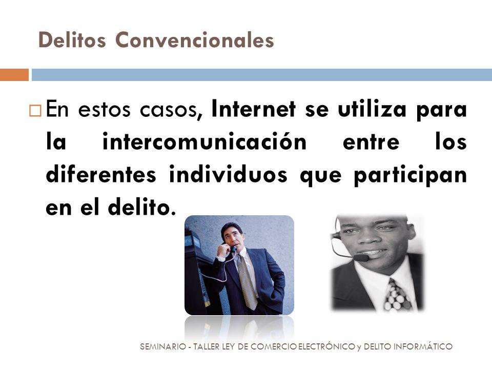 Delitos Convencionales En estos casos, Internet se utiliza para la intercomunicación entre los diferentes individuos que participan en el delito. SEMI