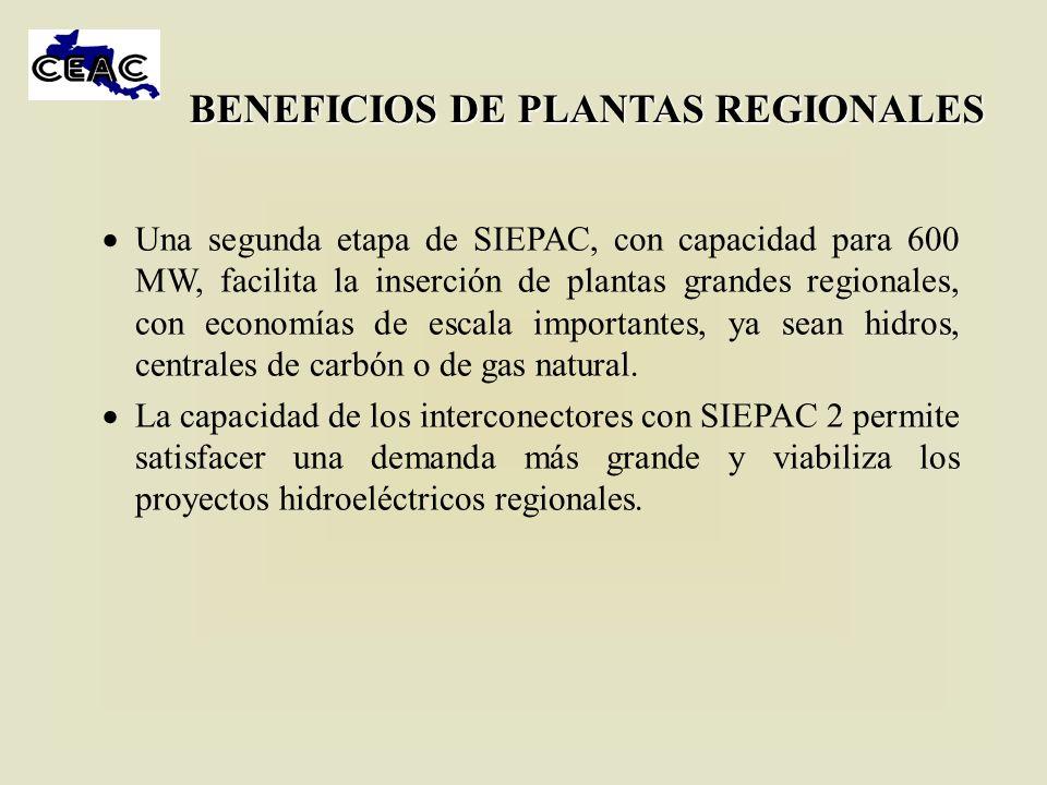 BENEFICIOS DE PLANTAS REGIONALES Una segunda etapa de SIEPAC, con capacidad para 600 MW, facilita la inserción de plantas grandes regionales, con econ