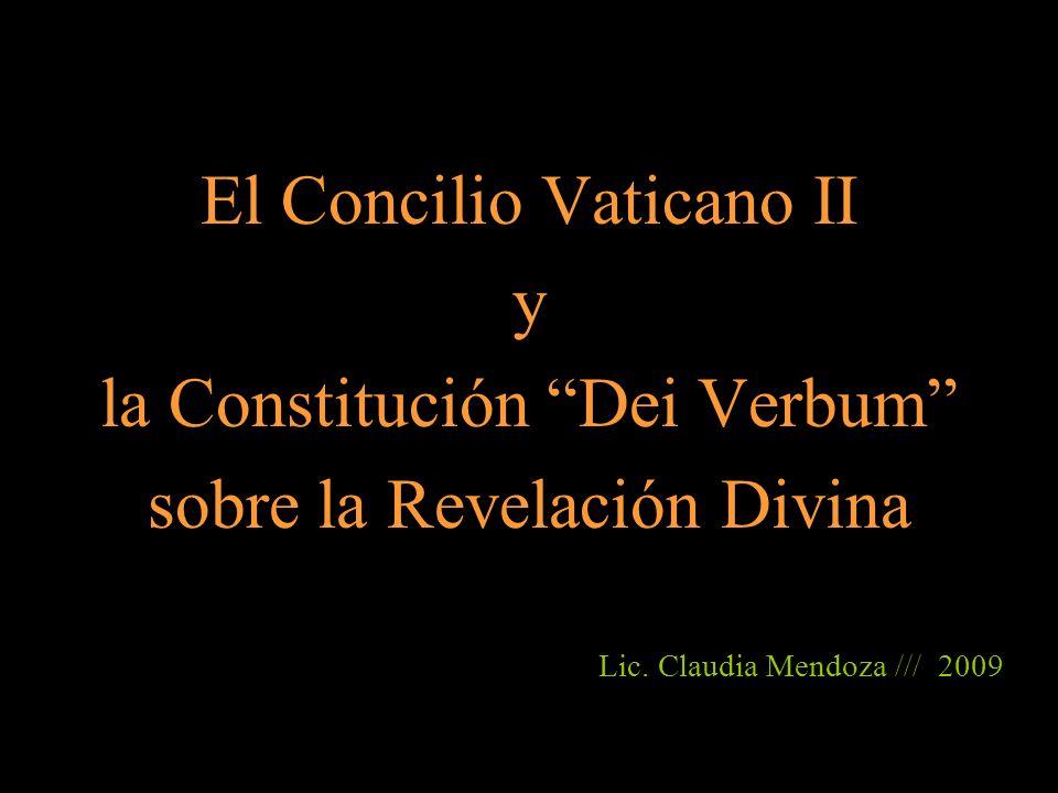 El Concilio Vaticano II y la Constitución Dei Verbum sobre la Revelación Divina Lic. Claudia Mendoza /// 2009