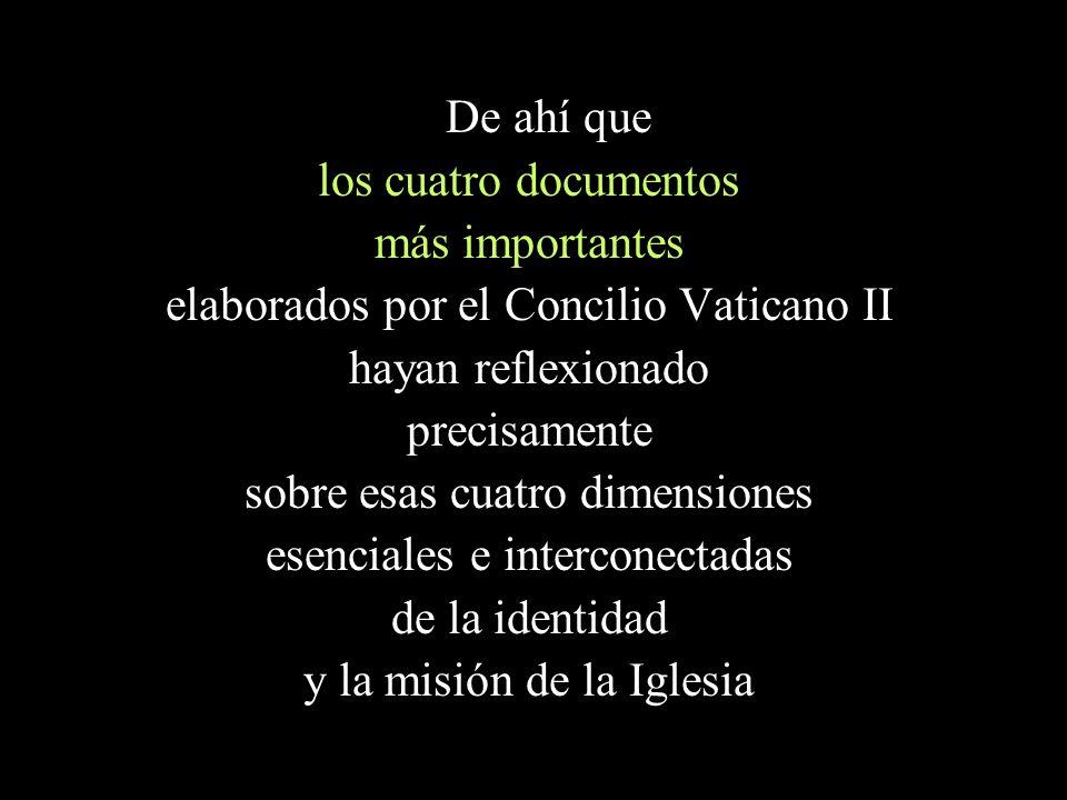 De ahí que los cuatro documentos más importantes elaborados por el Concilio Vaticano II hayan reflexionado precisamente sobre esas cuatro dimensiones