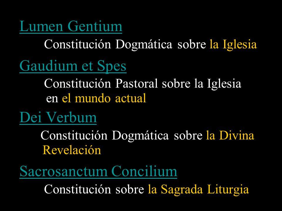 Lumen Gentium Constitución Dogmática sobre la Iglesia Gaudium et Spes Constitución Pastoral sobre la Iglesia en el mundo actual Dei Verbum Constitució