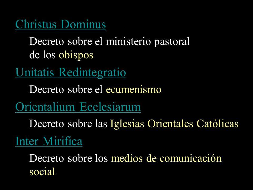 Christus Dominus Decreto sobre el ministerio pastoral de los obispos Unitatis Redintegratio Decreto sobre el ecumenismo Orientalium Ecclesiarum Decret