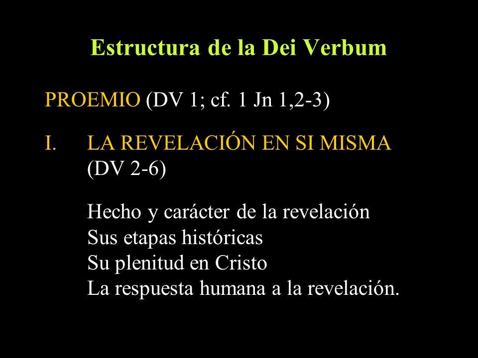 Estructura de la Dei Verbum PROEMIO (DV 1; cf. 1 Jn 1,2-3) I.LA REVELACIÓN EN SI MISMA (DV 2-6) Hecho y carácter de la revelación Sus etapas histórica