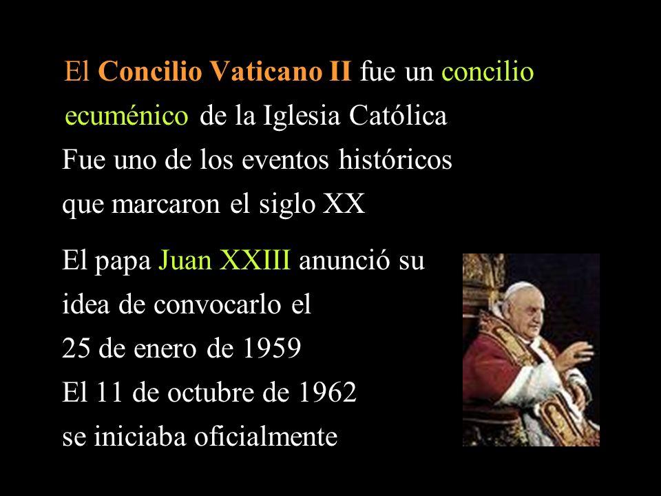 El Concilio Vaticano II fue un concilio ecuménico de la Iglesia Católica Fue uno de los eventos históricos que marcaron el siglo XX El papa Juan XXIII