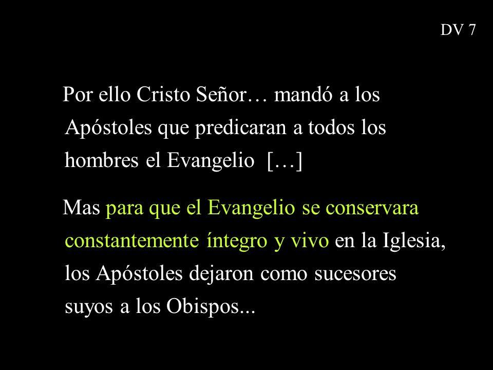 Por ello Cristo Señor… mandó a los Apóstoles que predicaran a todos los hombres el Evangelio […] Mas para que el Evangelio se conservara constantement