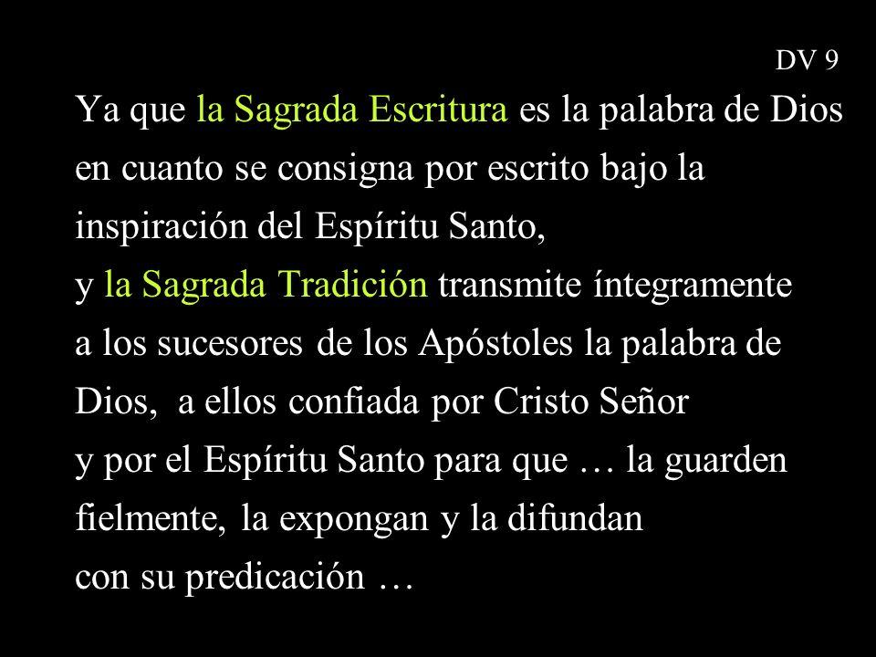 Ya que la Sagrada Escritura es la palabra de Dios en cuanto se consigna por escrito bajo la inspiración del Espíritu Santo, y la Sagrada Tradición tra