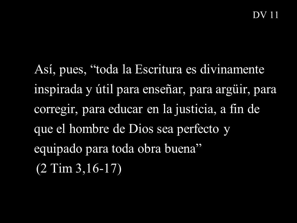 Así, pues, toda la Escritura es divinamente inspirada y útil para enseñar, para argüir, para corregir, para educar en la justicia, a fin de que el hom