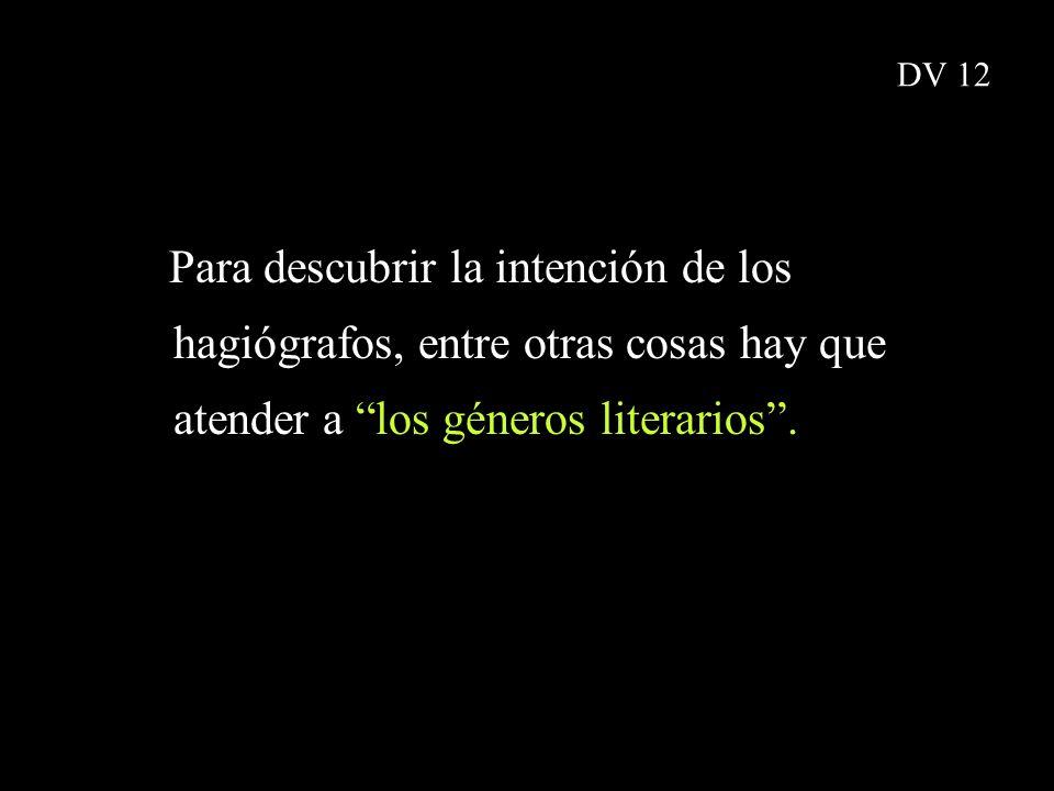 Para descubrir la intención de los hagiógrafos, entre otras cosas hay que atender a los géneros literarios. DV 12