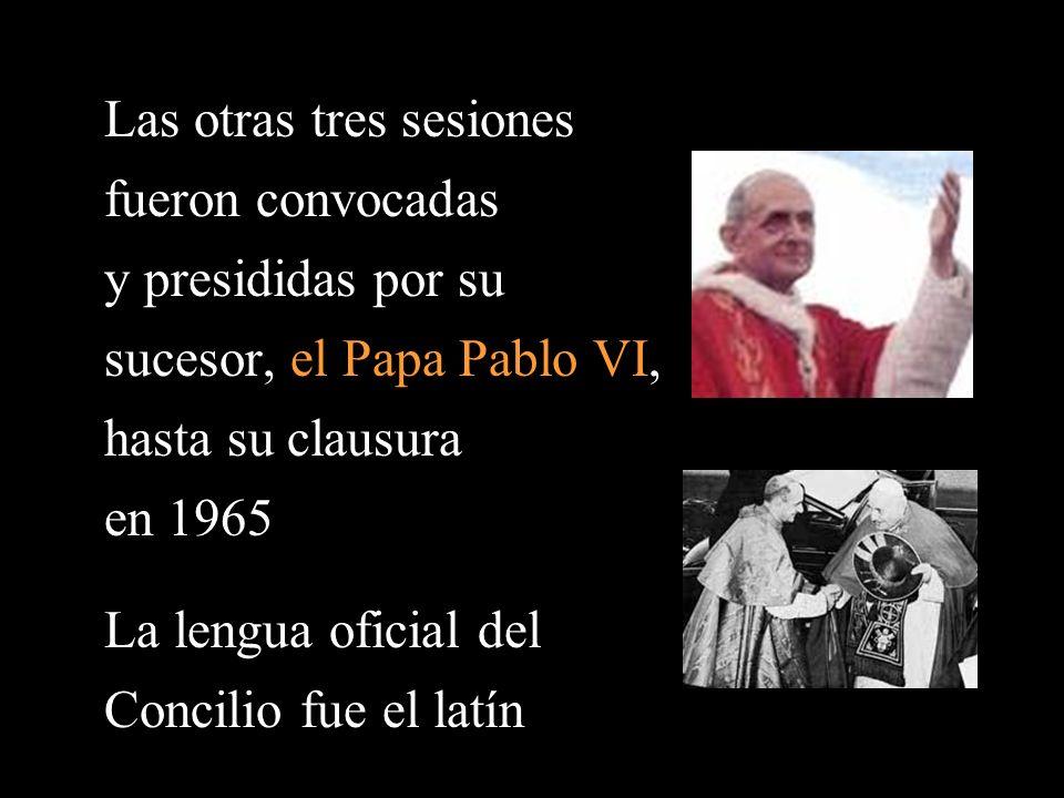 Las otras tres sesiones fueron convocadas y presididas por su sucesor, el Papa Pablo VI, hasta su clausura en 1965 La lengua oficial del Concilio fue