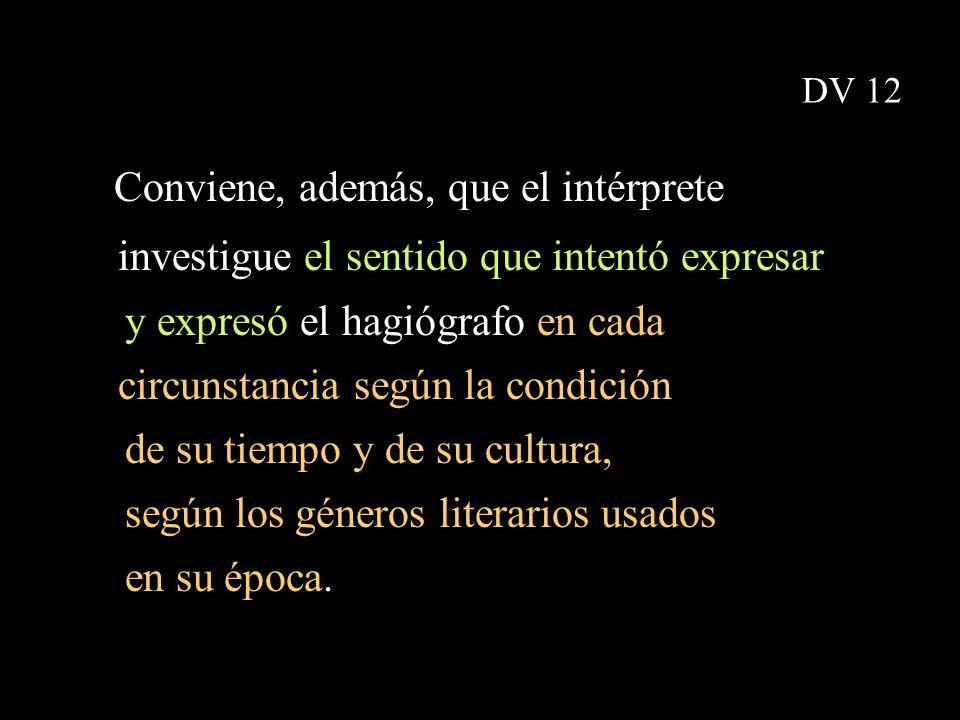 Conviene, además, que el intérprete investigue el sentido que intentó expresar y expresó el hagiógrafo en cada circunstancia según la condición de su