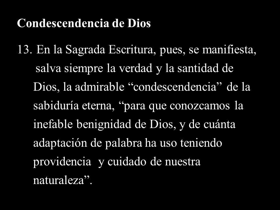 Condescendencia de Dios 13. En la Sagrada Escritura, pues, se manifiesta, salva siempre la verdad y la santidad de Dios, la admirable condescendencia