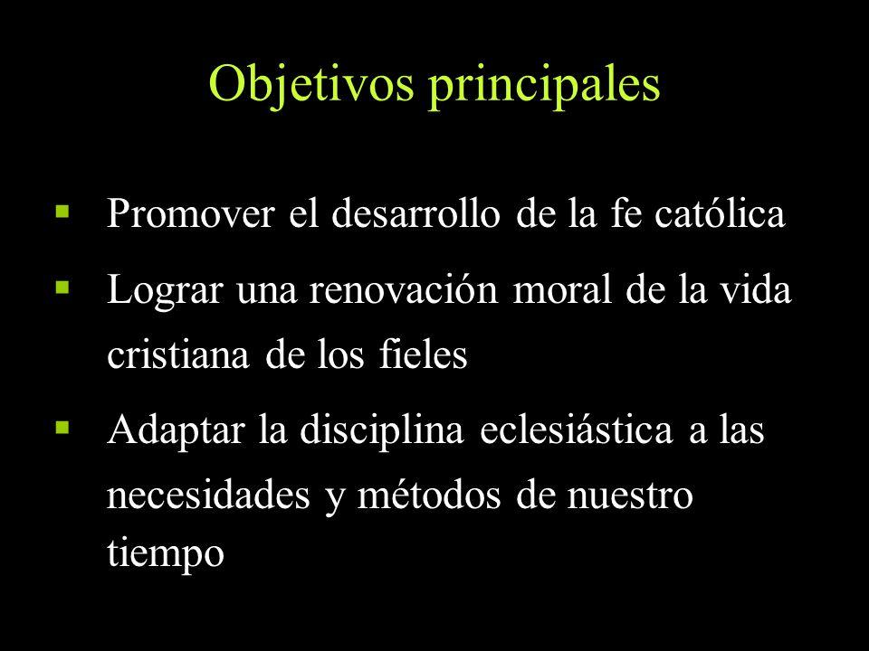 Objetivos principales Promover el desarrollo de la fe católica Lograr una renovación moral de la vida cristiana de los fieles Adaptar la disciplina ec