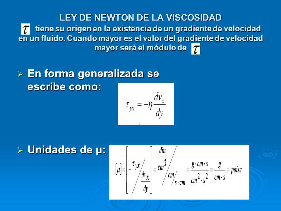 LEY DE NEWTON DE LA VISCOSIDAD tiene su origen en la existencia de un gradiente de velocidad en un fluido. Cuando mayor es el valor del gradiente de v