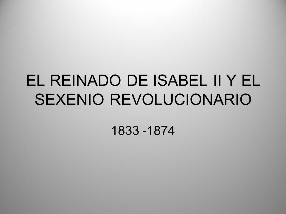 EL REINADO DE ISABEL II Y EL SEXENIO REVOLUCIONARIO 1833 -1874