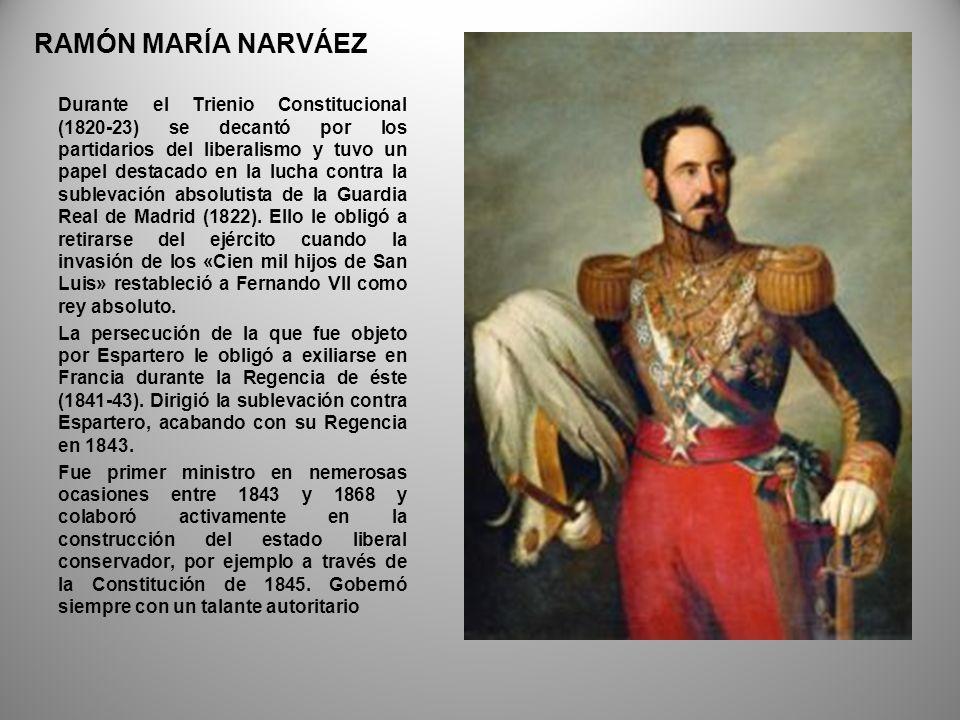 RAMÓN MARÍA NARVÁEZ Durante el Trienio Constitucional (1820-23) se decantó por los partidarios del liberalismo y tuvo un papel destacado en la lucha c