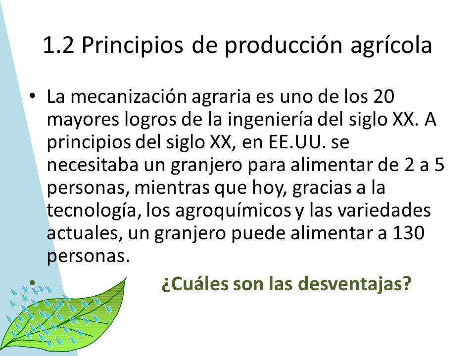 1.2 Principios de producción agrícola La mecanización agraria es uno de los 20 mayores logros de la ingeniería del siglo XX. A principios del siglo XX