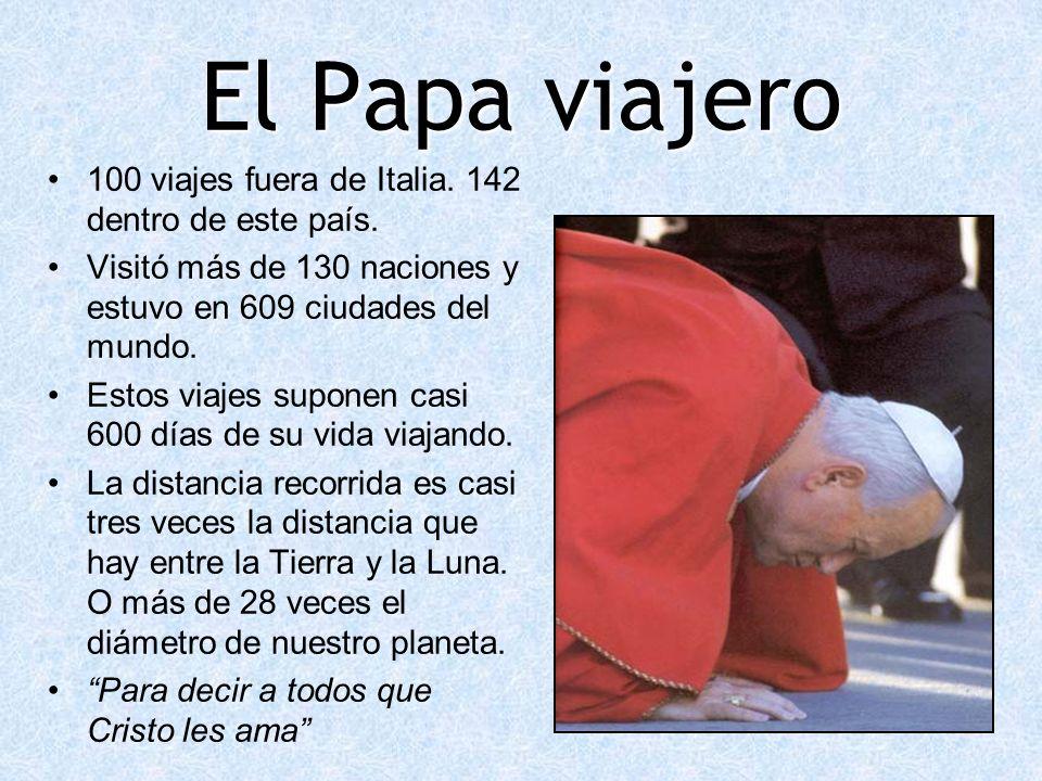El Papa viajero 100 viajes fuera de Italia. 142 dentro de este país. Visitó más de 130 naciones y estuvo en 609 ciudades del mundo. Estos viajes supon
