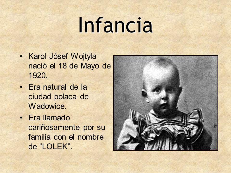 Infancia Karol Jósef Wojtyla nació el 18 de Mayo de 1920. Era natural de la ciudad polaca de Wadowice. Era llamado cariñosamente por su familia con el