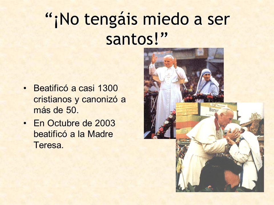 ¡No tengáis miedo a ser santos! Beatificó a casi 1300 cristianos y canonizó a más de 50. En Octubre de 2003 beatificó a la Madre Teresa.
