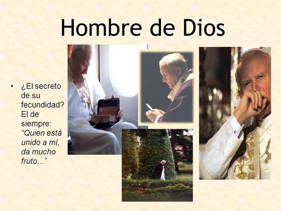 Hombre de Dios ¿El secreto de su fecundidad? El de siempre: Quien está unido a mí, da mucho fruto...