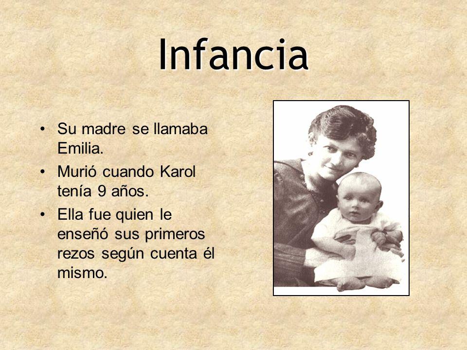 Infancia Su madre se llamaba Emilia. Murió cuando Karol tenía 9 años. Ella fue quien le enseñó sus primeros rezos según cuenta él mismo.