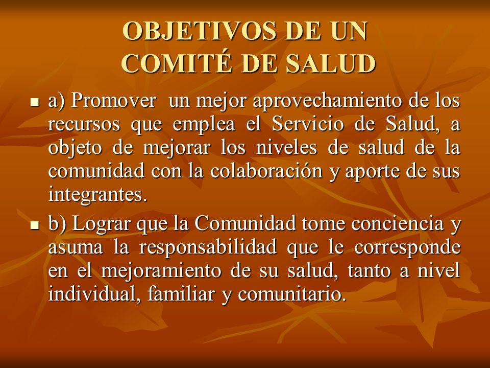 OBJETIVOS DE UN COMITÉ DE SALUD a) Promover un mejor aprovechamiento de los recursos que emplea el Servicio de Salud, a objeto de mejorar los niveles