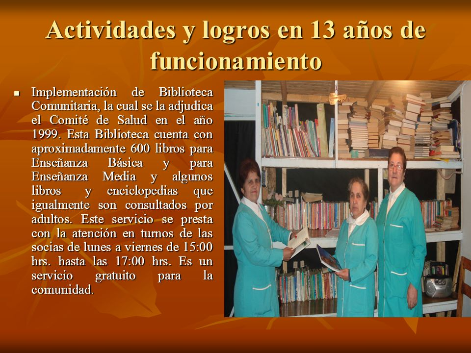 Actividades y logros en 13 años de funcionamiento Implementación de Biblioteca Comunitaria, la cual se la adjudica el Comité de Salud en el año 1999.