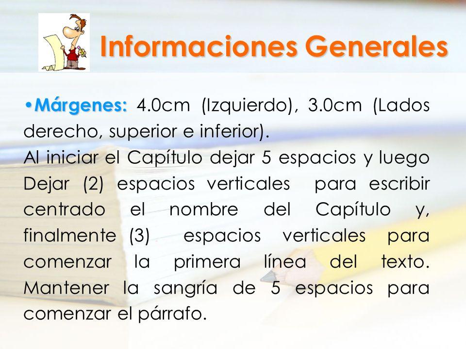 Márgenes: Márgenes: 4.0cm (Izquierdo), 3.0cm (Lados derecho, superior e inferior). Al iniciar el Capítulo dejar 5 espacios y luego Dejar (2) espacios