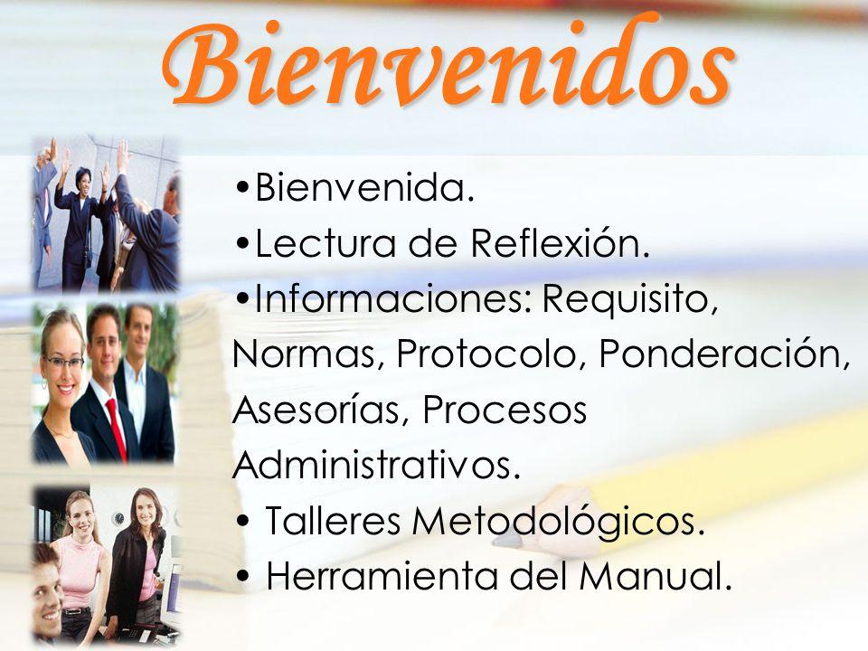 Bienvenida. Lectura de Reflexión. Informaciones: Requisito, Normas, Protocolo, Ponderación, Asesorías, Procesos Administrativos. Talleres Metodológico