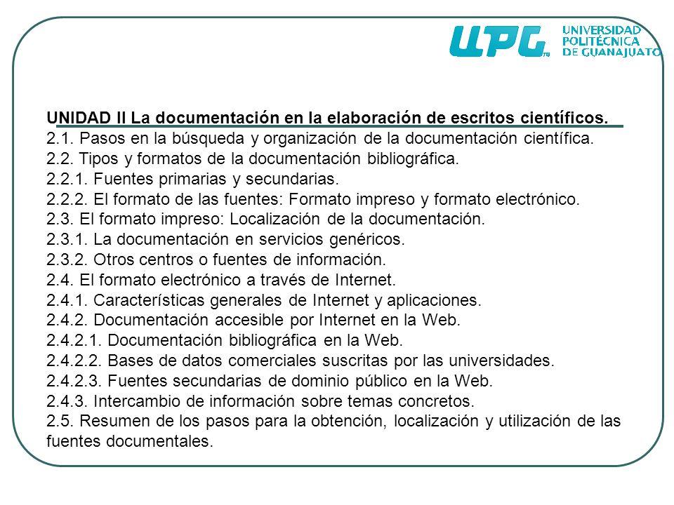 UNIDAD II La documentación en la elaboración de escritos científicos. 2.1. Pasos en la búsqueda y organización de la documentación científica. 2.2. Ti