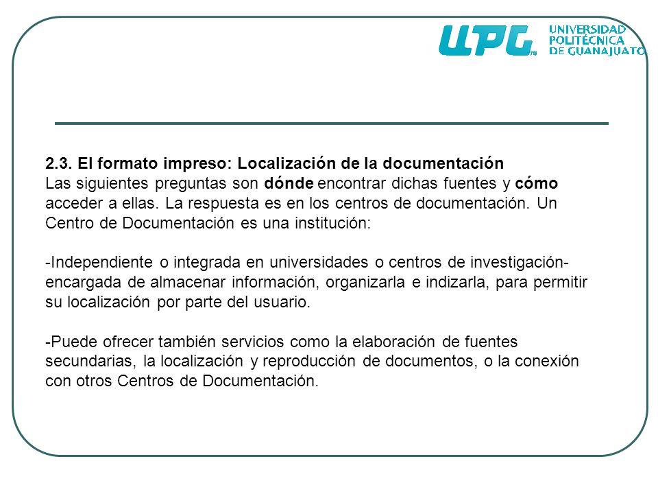 2.3. El formato impreso: Localización de la documentación Las siguientes preguntas son dónde encontrar dichas fuentes y cómo acceder a ellas. La respu