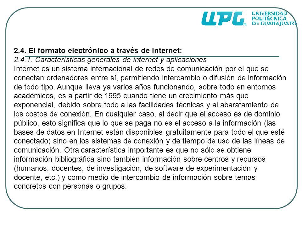 2.4. El formato electrónico a través de Internet: 2.4.1. Características generales de internet y aplicaciones Internet es un sistema internacional de