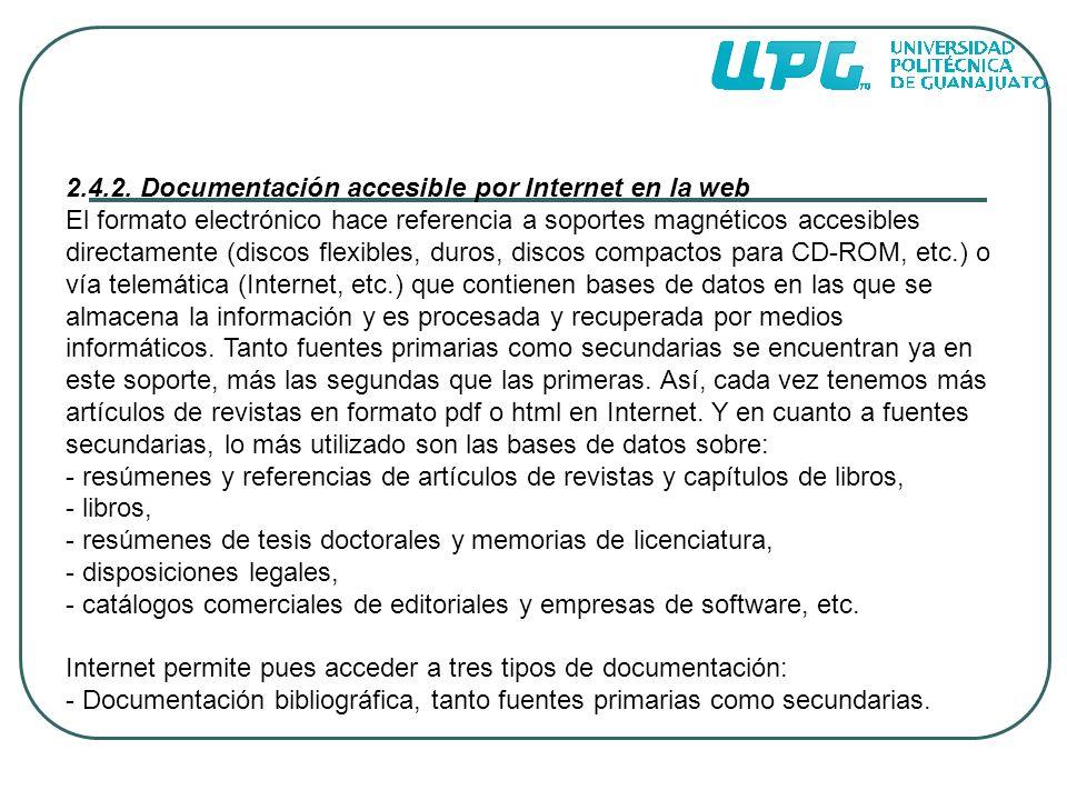 2.4.2. Documentación accesible por Internet en la web El formato electrónico hace referencia a soportes magnéticos accesibles directamente (discos fle