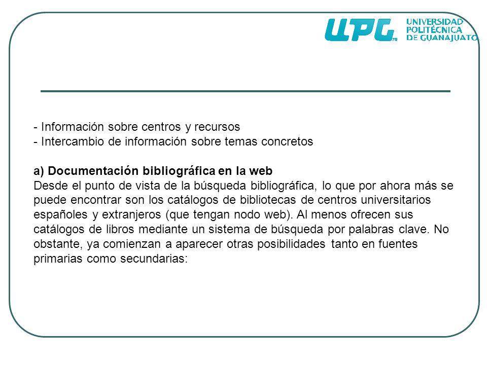 - Información sobre centros y recursos - Intercambio de información sobre temas concretos a) Documentación bibliográfica en la web Desde el punto de v