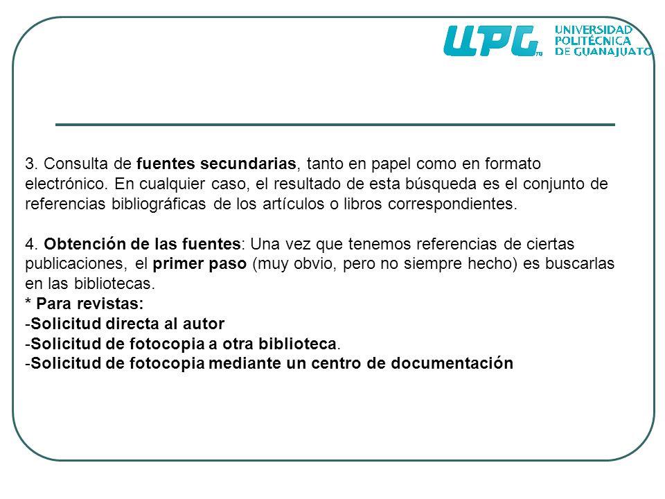 3. Consulta de fuentes secundarias, tanto en papel como en formato electrónico. En cualquier caso, el resultado de esta búsqueda es el conjunto de ref