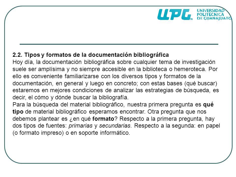 2.2. Tipos y formatos de la documentación bibliográfica Hoy día, la documentación bibliográfica sobre cualquier tema de investigación suele ser amplís