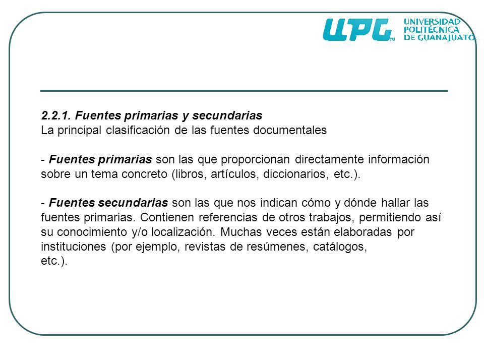 2.2.1. Fuentes primarias y secundarias La principal clasificación de las fuentes documentales - Fuentes primarias son las que proporcionan directament