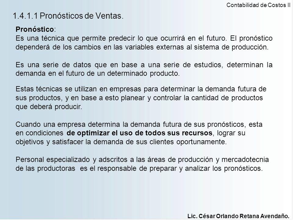 1.4.1.1 Pronósticos de Ventas. Contabilidad de Costos II Lic. César Orlando Retana Avendaño. Pronóstico: Es una técnica que permite predecir lo que oc