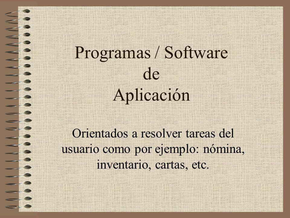 Programas / Software de Aplicación Orientados a resolver tareas del usuario como por ejemplo: nómina, inventario, cartas, etc.