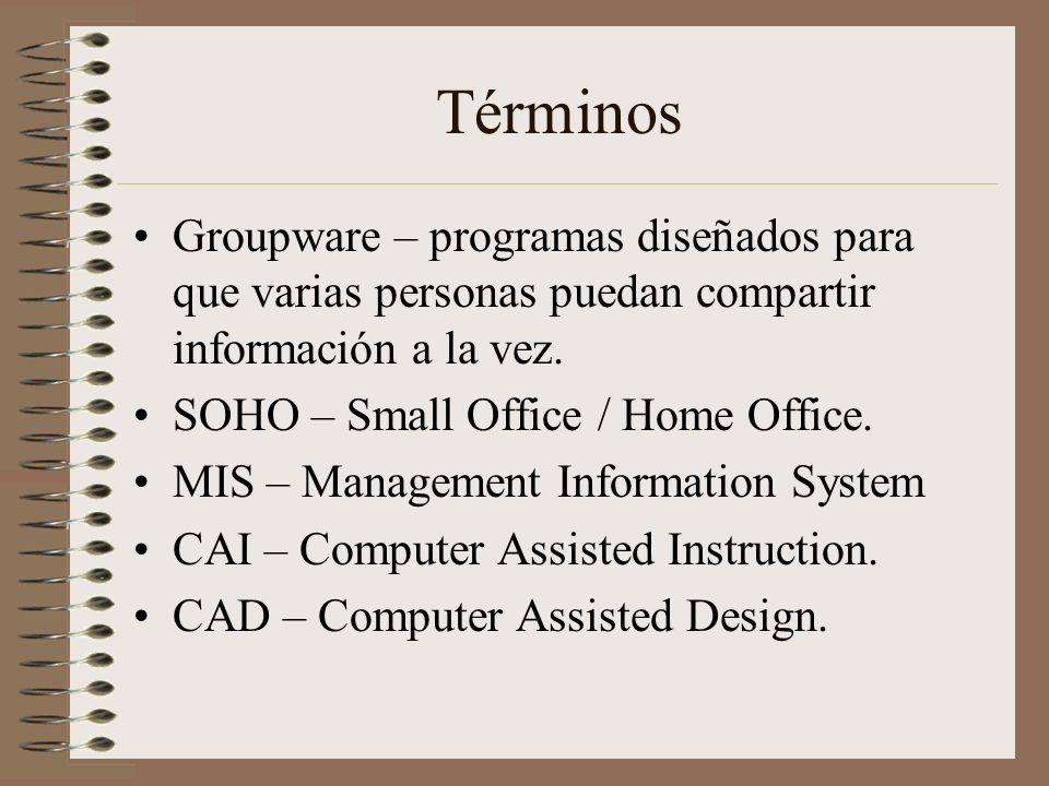 Términos Groupware – programas diseñados para que varias personas puedan compartir información a la vez. SOHO – Small Office / Home Office. MIS – Mana