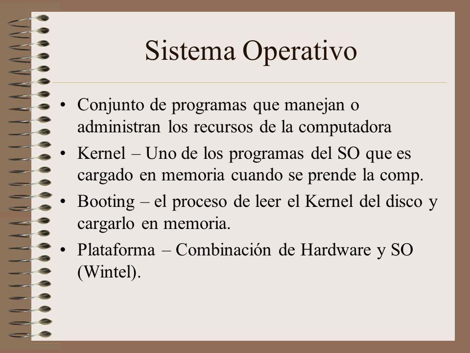 Sistema Operativo Conjunto de programas que manejan o administran los recursos de la computadora Kernel – Uno de los programas del SO que es cargado e