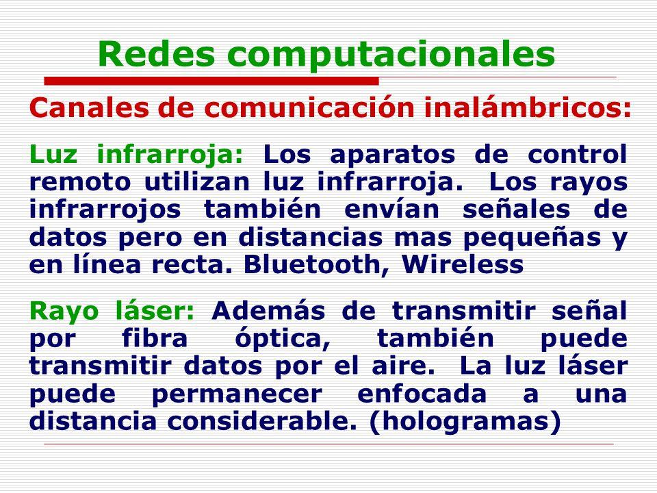 Redes computacionales Canales de comunicación inalámbricos: Luz infrarroja: Los aparatos de control remoto utilizan luz infrarroja. Los rayos infrarro