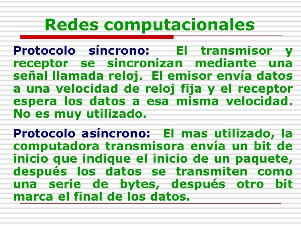 Redes computacionales Protocolo síncrono: El transmisor y receptor se sincronizan mediante una señal llamada reloj. El emisor envía datos a una veloci