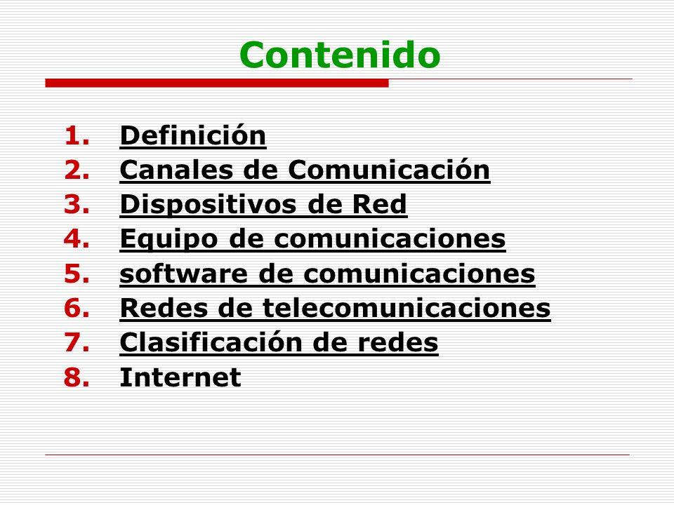 Contenido 1.Definición 2.Canales de Comunicación 3.Dispositivos de Red 4.Equipo de comunicaciones 5.software de comunicaciones 6.Redes de telecomunica