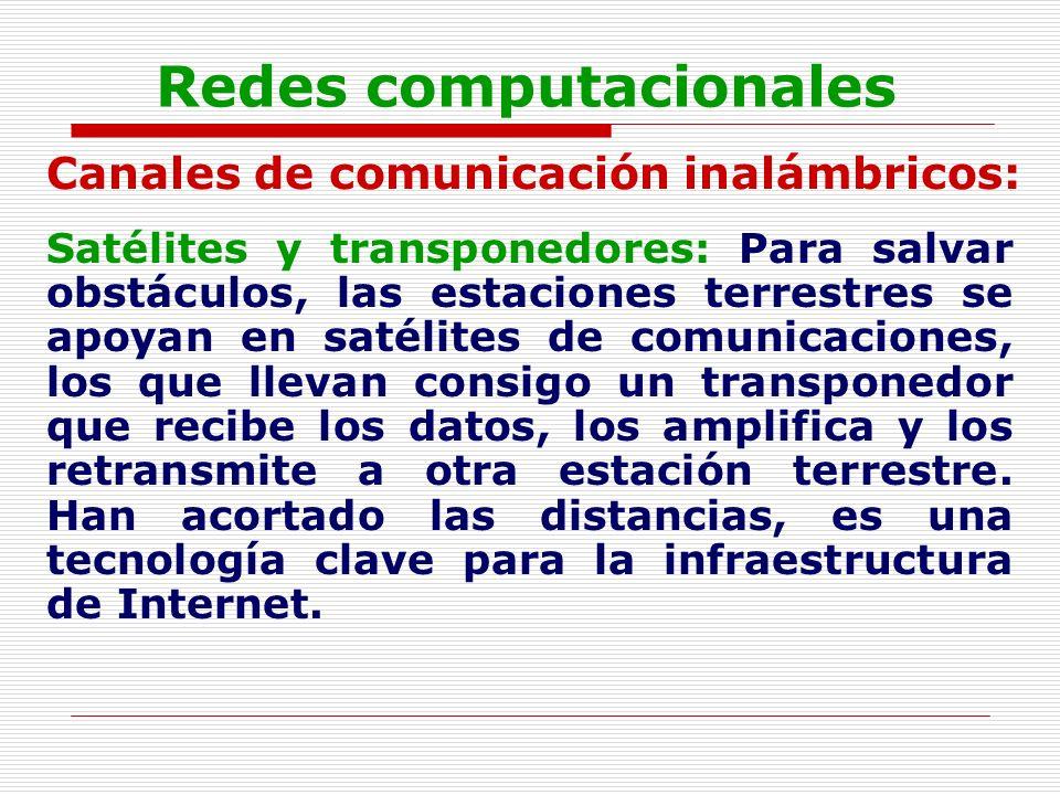 Redes computacionales Canales de comunicación inalámbricos: Satélites y transponedores: Para salvar obstáculos, las estaciones terrestres se apoyan en