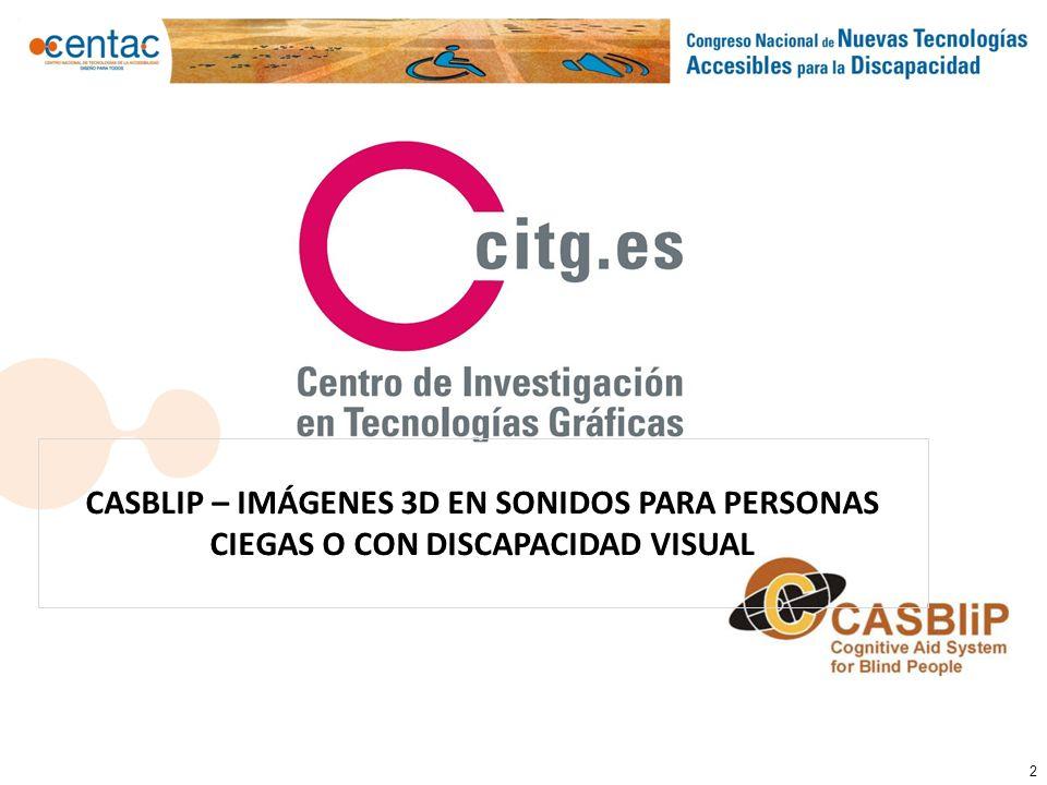 3 El Centro de Investigación en Tecnologías Graficas de la Universidad Politécnica de Valencia, ha coordinado el proyecto europeo CASBliP, (Cognitive Aid System for Blind People), un proyecto europeo orientado al desarrollo de ayudas cognitivas para personas invidentes, desarrollado durante los últimos tres años con un presupuesto de 2 Mill.