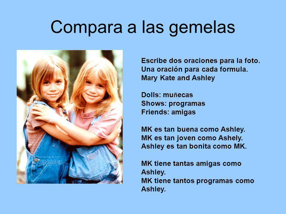 Compara a las gemelas Escribe dos oraciones para la foto. Una oración para cada formula. Mary Kate and Ashley Dolls: mu ñ ecas Shows: programas Friend