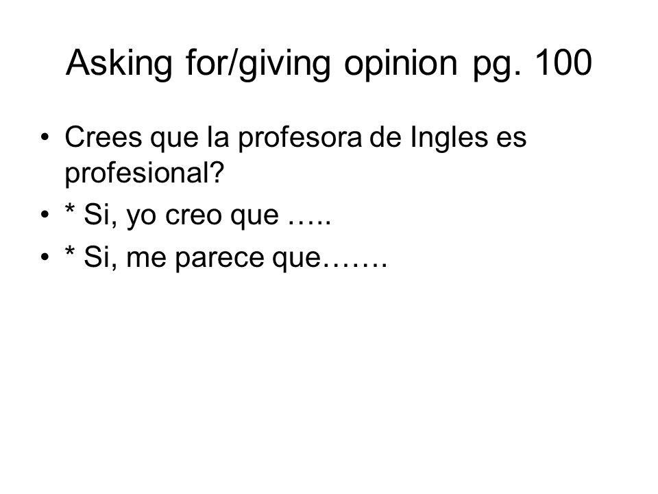 Asking for/giving opinion pg. 100 Crees que la profesora de Ingles es profesional? * Si, yo creo que ….. * Si, me parece que…….
