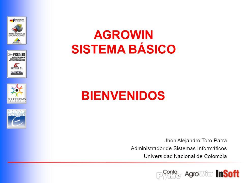 Jhon Alejandro Toro Parra Administrador de Sistemas Informáticos Universidad Nacional de Colombia AGROWIN SISTEMA BÁSICO BIENVENIDOS